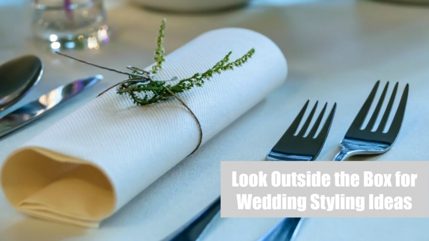 Look Outside The Box For Wedding Styling