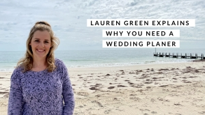 Lauren Green Explains Why you Need a Wedding Planner